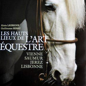 Les Hauts Lieux de l'Art Equestre, Vienne, Saumur, Jerez, Lisbonne